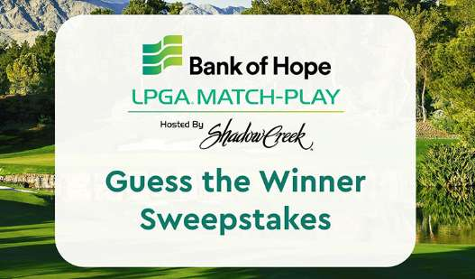 Bank of Hope LPGA Match Play Guess the Winner Sweepstakes